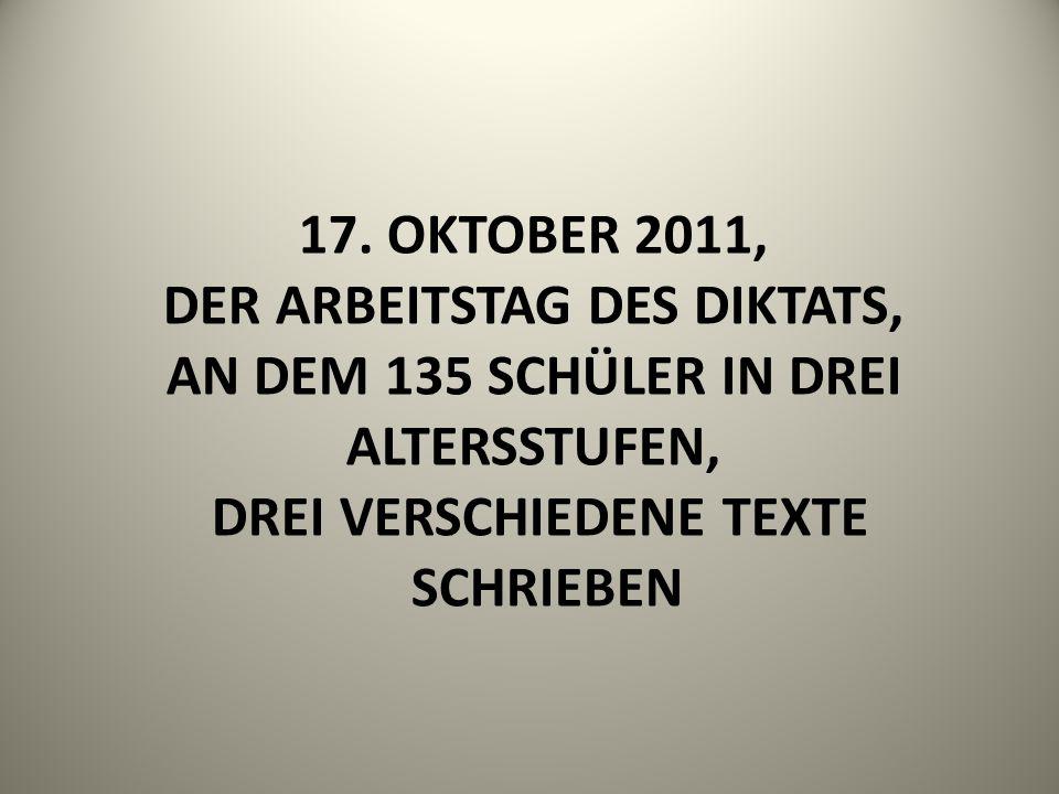 17. OKTOBER 2011, DER ARBEITSTAG DES DIKTATS, AN DEM 135 SCHÜLER IN DREI ALTERSSTUFEN, DREI VERSCHIEDENE TEXTE SCHRIEBEN
