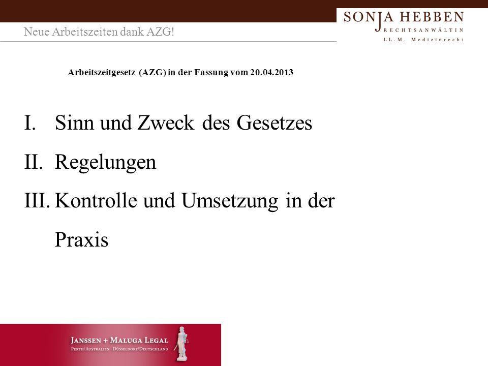 Arbeitszeitgesetz (AZG) in der Fassung vom 20.04.2013 I.Sinn und Zweck des Gesetzes II.Regelungen III.Kontrolle und Umsetzung in der Praxis Neue Arbeitszeiten dank AZG!