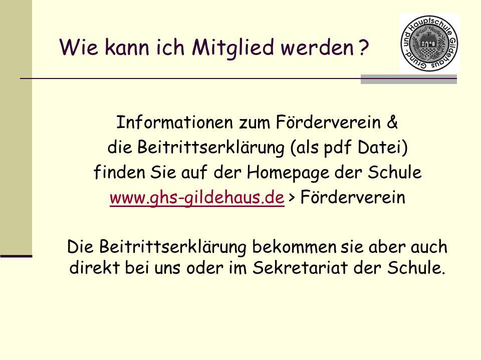 Wie kann ich Mitglied werden ? Informationen zum Förderverein & die Beitrittserklärung (als pdf Datei) finden Sie auf der Homepage der Schule www.ghs-