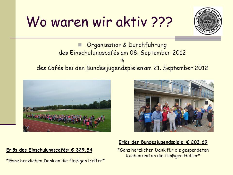 Wo waren wir aktiv ??? Organisation & Durchführung des Einschulungscafés am 08. September 2012 & des Cafés bei den Bundesjugendspielen am 21. Septembe