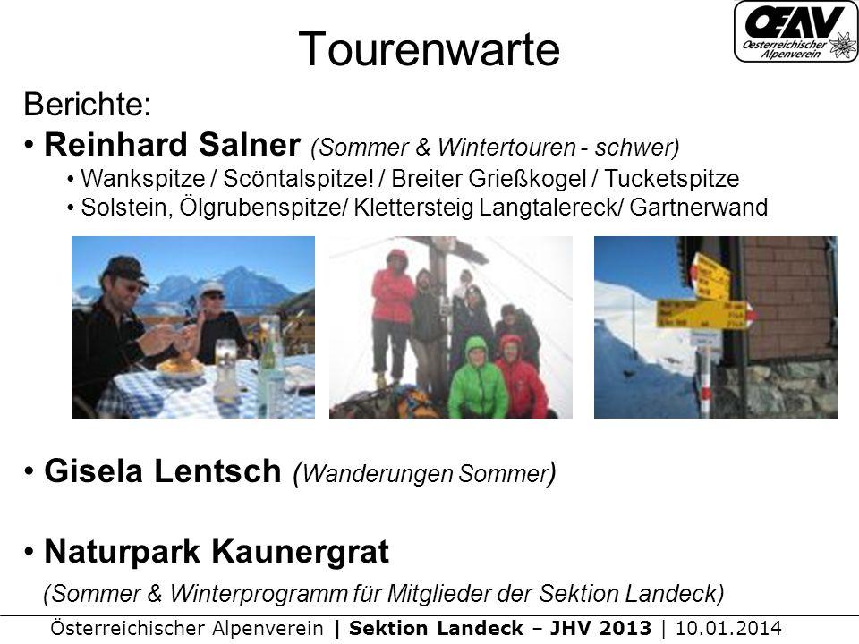 Österreichischer Alpenverein | Sektion Landeck – JHV 2013 | 10.01.2014 Tourenwarte Berichte: Reinhard Salner (Sommer & Wintertouren - schwer) Wankspitze / Scöntalspitze.