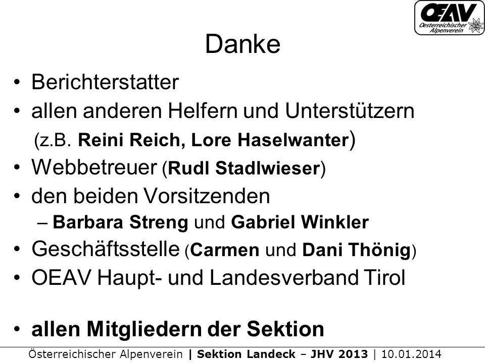 Österreichischer Alpenverein | Sektion Landeck – JHV 2013 | 10.01.2014 Danke Berichterstatter allen anderen Helfern und Unterstützern (z.B.