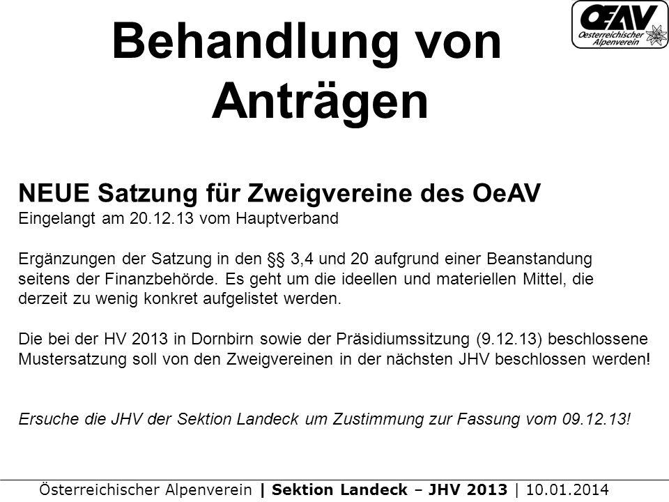 Österreichischer Alpenverein | Sektion Landeck – JHV 2013 | 10.01.2014 Behandlung von Anträgen NEUE Satzung für Zweigvereine des OeAV Eingelangt am 20.12.13 vom Hauptverband Ergänzungen der Satzung in den §§ 3,4 und 20 aufgrund einer Beanstandung seitens der Finanzbehörde.