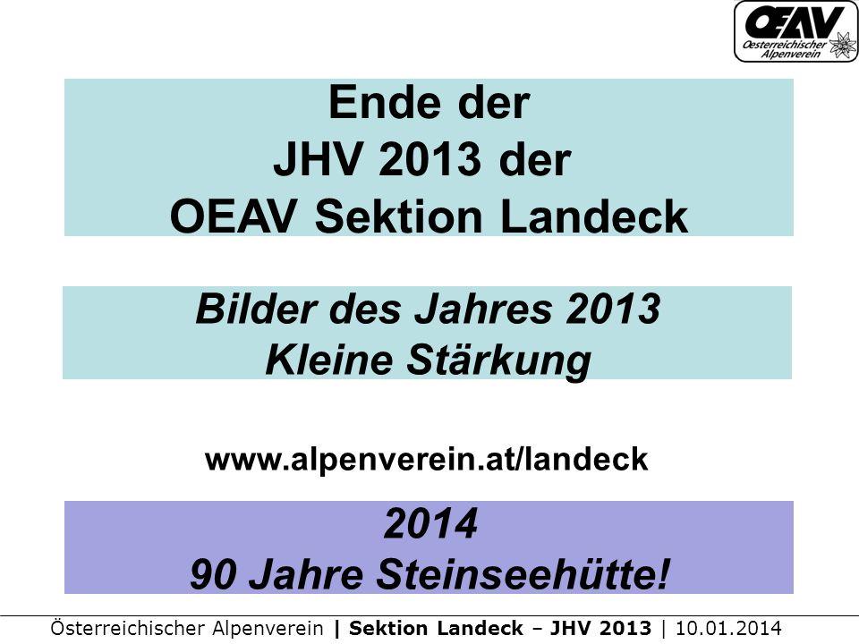 Österreichischer Alpenverein | Sektion Landeck – JHV 2013 | 10.01.2014 Ende der JHV 2013 der OEAV Sektion Landeck www.alpenverein.at/landeck Bilder des Jahres 2013 Kleine Stärkung 2014 90 Jahre Steinseehütte!