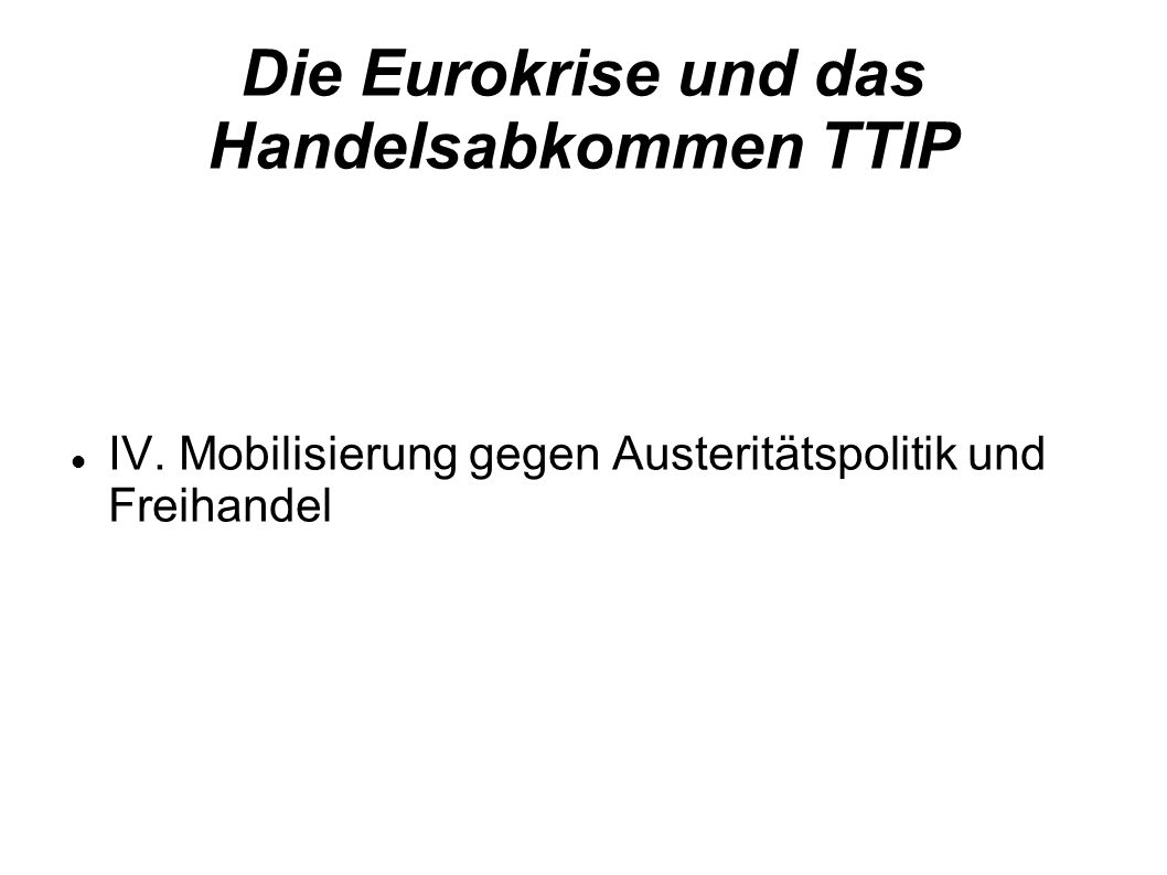 Die Eurokrise und das Handelsabkommen TTIP IV.