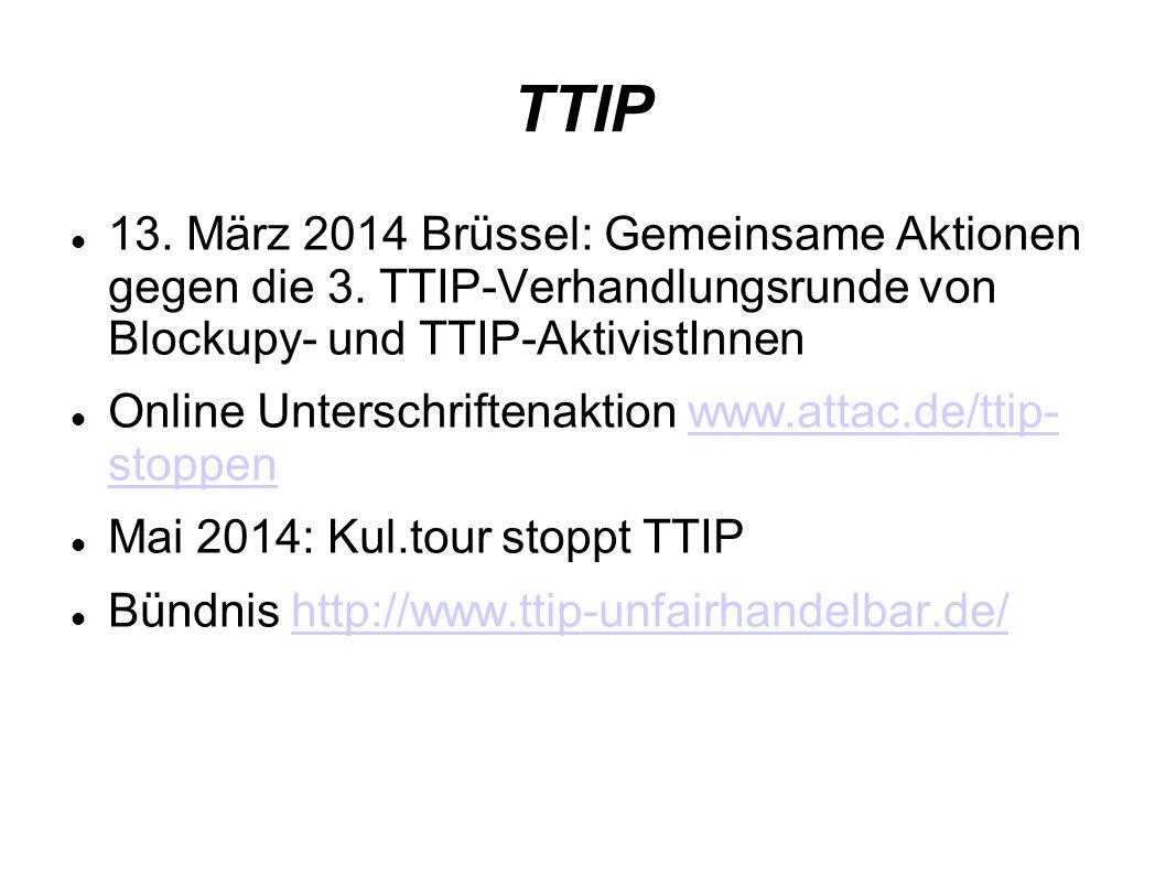 TTIP 13.März 2014 Brüssel: Gemeinsame Aktionen gegen die 3.