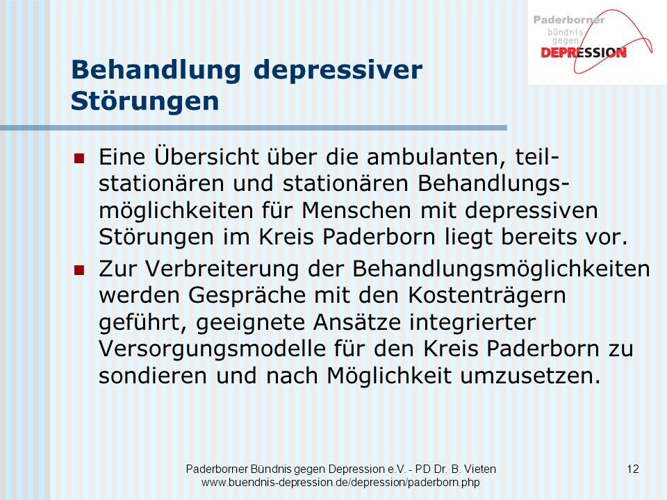 12Paderborner Bündnis gegen Depression e.V. - PD Dr. B. Vieten www.buendnis-depression.de/depression/paderborn.php Behandlung depressiver Störungen Ei