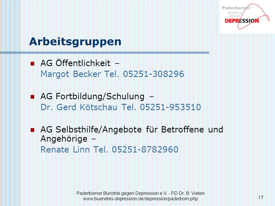 Paderborner Bündnis gegen Depression e.V. - PD Dr. B. Vieten www.buendnis-depression.de/depression/paderborn.php Arbeitsgruppen AG Öffentlichkeit – Ma