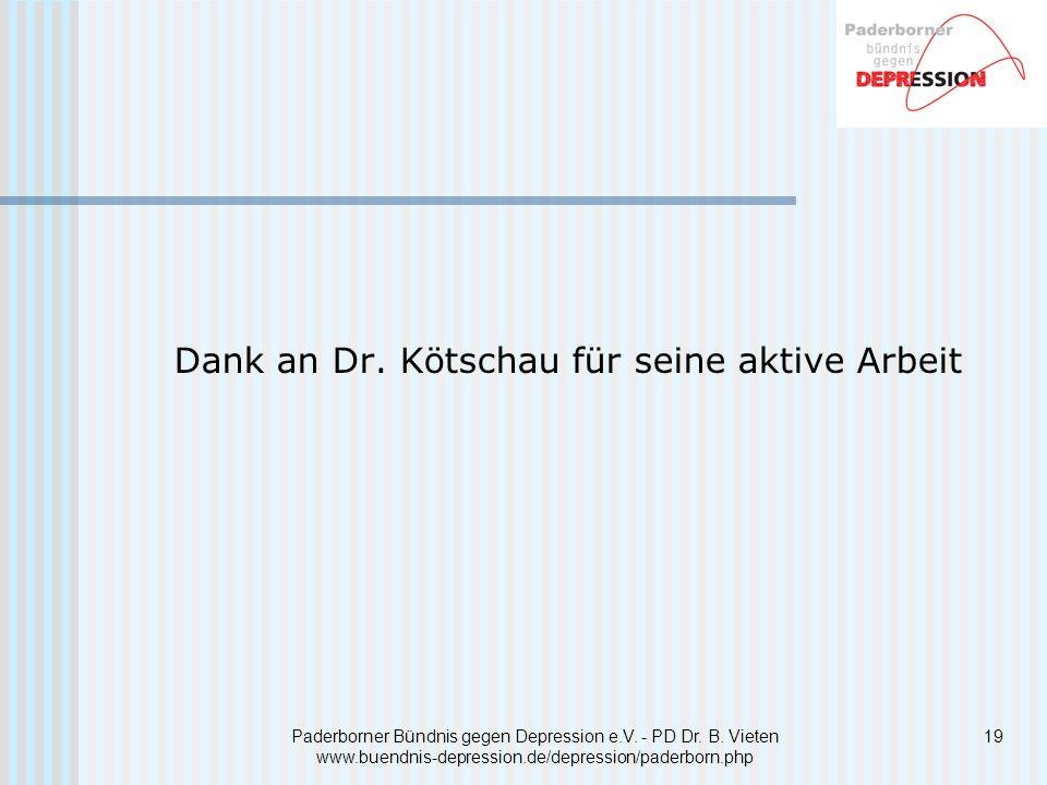 19 Dank an Dr. Kötschau für seine aktive Arbeit Paderborner Bündnis gegen Depression e.V. - PD Dr. B. Vieten www.buendnis-depression.de/depression/pad