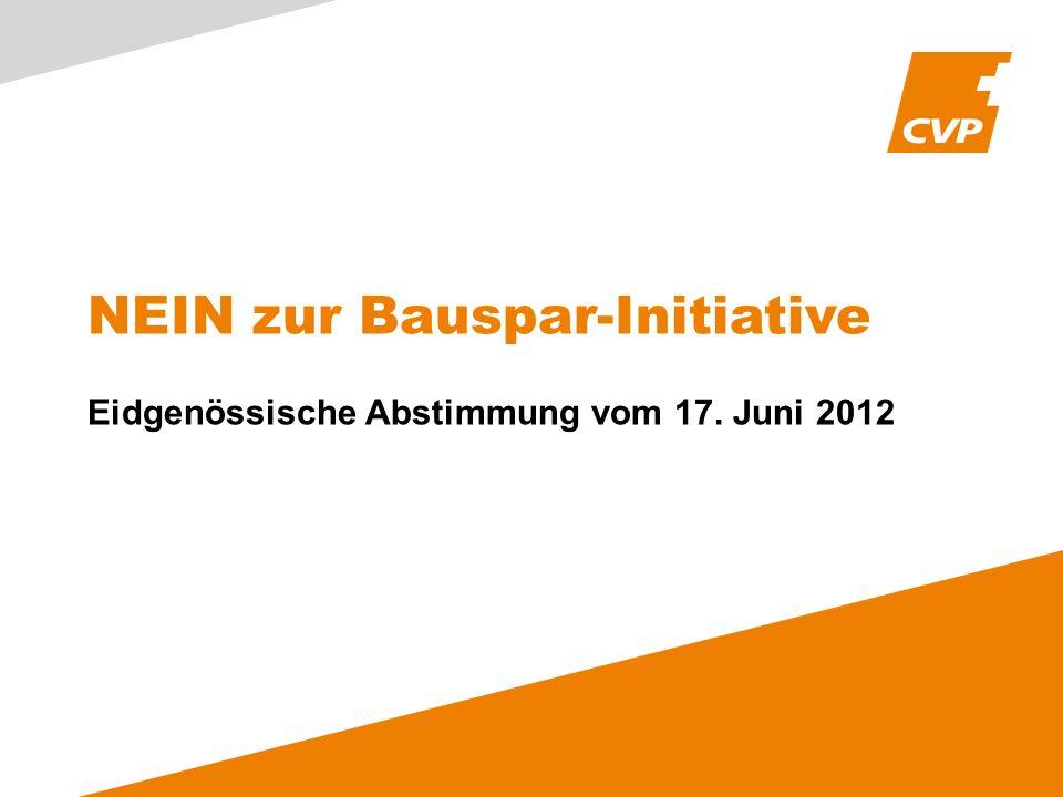 NEIN zur Bauspar-Initiative Eidgenössische Abstimmung vom 17. Juni 2012