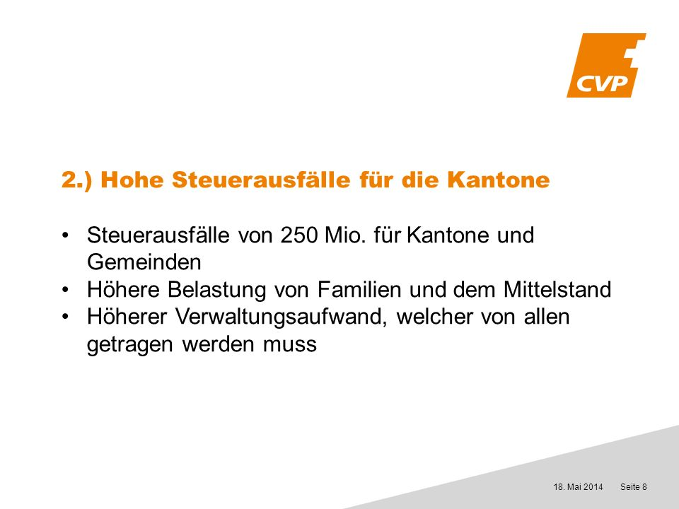 18. Mai 2014Seite 8 2.) Hohe Steuerausfälle für die Kantone Steuerausfälle von 250 Mio.