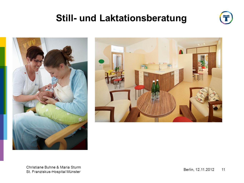 Berlin, 12.11.2012 Christiane Buhne & Maria Sturm St. Franziskus-Hospital Münster 11 Still- und Laktationsberatung