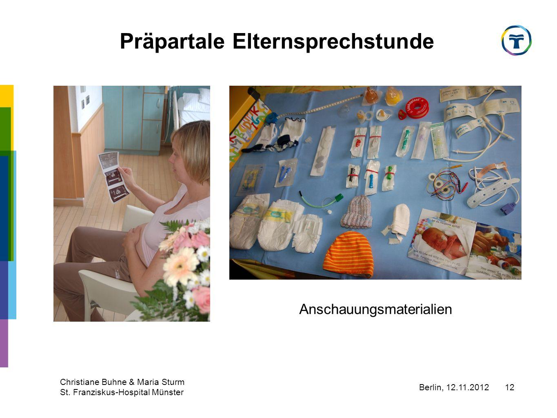 Berlin, 12.11.2012 Christiane Buhne & Maria Sturm St. Franziskus-Hospital Münster 12 Präpartale Elternsprechstunde Anschauungsmaterialien