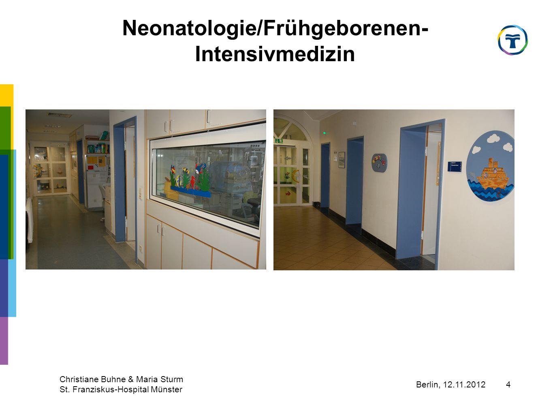 Berlin, 12.11.2012 Christiane Buhne & Maria Sturm St. Franziskus-Hospital Münster 4 Neonatologie/Frühgeborenen- Intensivmedizin