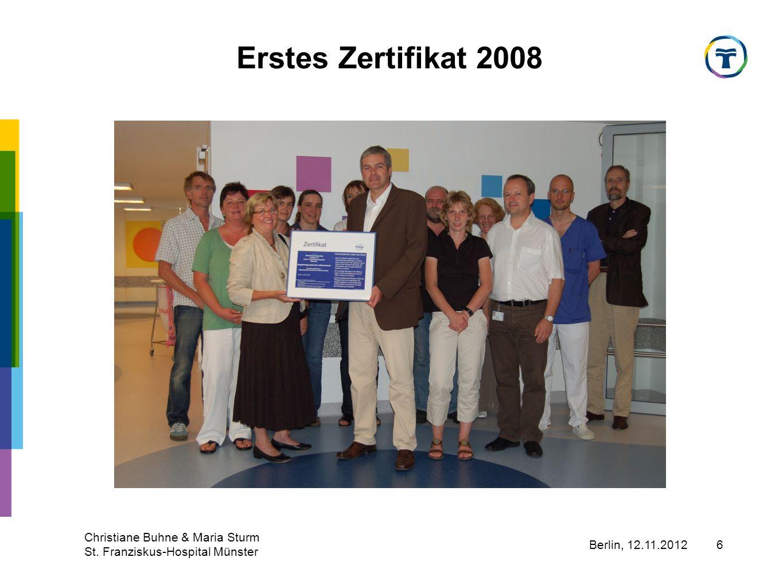 Berlin, 12.11.2012 Christiane Buhne & Maria Sturm St. Franziskus-Hospital Münster 6 Erstes Zertifikat 2008