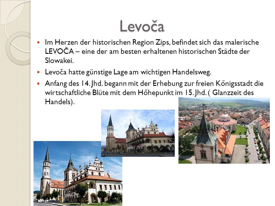 Levoča Levoča Im Herzen der historischen Region Zips, befindet sich das malerische LEVOČA – eine der am besten erhaltenen historischen Städte der Slow