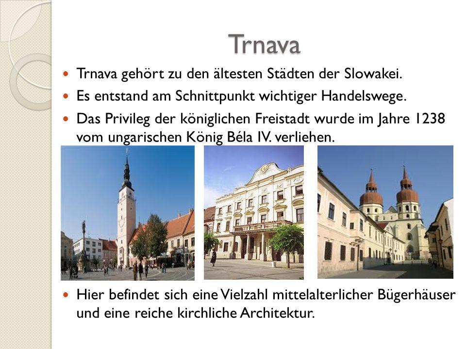 Trnava Trnava gehört zu den ältesten Städten der Slowakei. Es entstand am Schnittpunkt wichtiger Handelswege. Das Privileg der königlichen Freistadt w