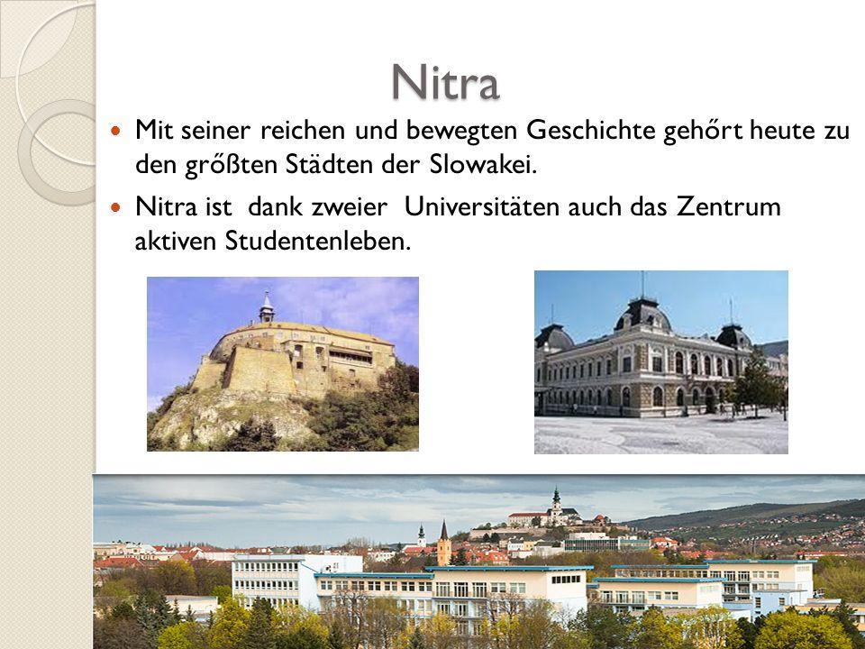 Nitra Nitra Mit seiner reichen und bewegten Geschichte gehőrt heute zu den grőßten Städten der Slowakei. Nitra ist dank zweier Universitäten auch das