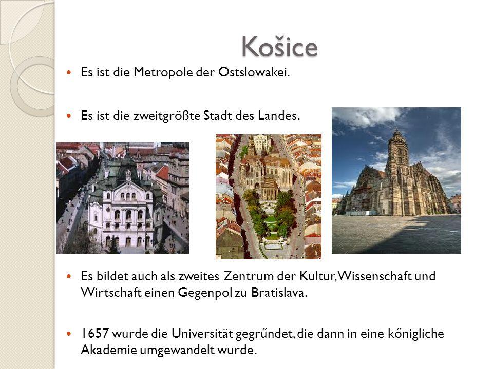 Košice Es ist die Metropole der Ostslowakei. Es ist die zweitgrößte Stadt des Landes. Es bildet auch als zweites Zentrum der Kultur, Wissenschaft und