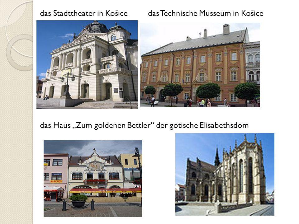 das Stadttheater in Košice das Technische Musseum in Košice das Haus Zum goldenen Bettler der gotische Elisabethsdom