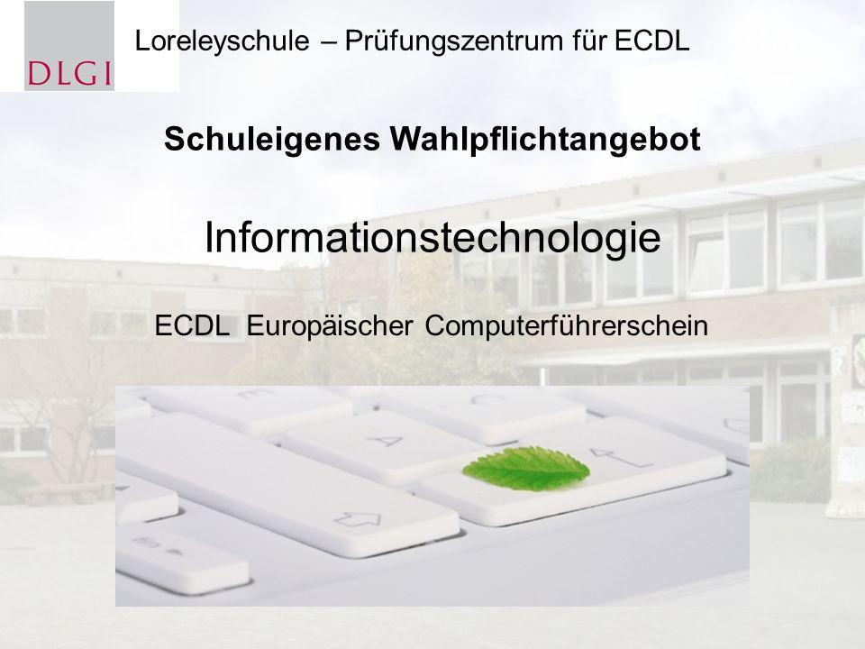 Informationstechnologie ECDL Europäischer Computerführerschein Loreleyschule – Prüfungszentrum für ECDL Schuleigenes Wahlpflichtangebot