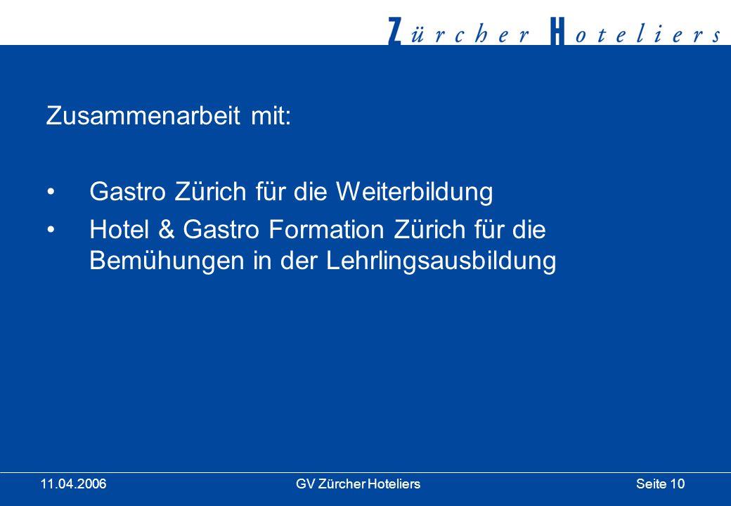 Seite 10GV Zürcher Hoteliers 11.04.2006 Zusammenarbeit mit: Gastro Zürich für die Weiterbildung Hotel & Gastro Formation Zürich für die Bemühungen in der Lehrlingsausbildung