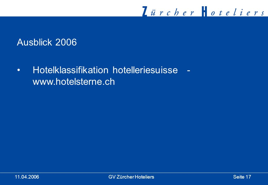 Seite 17GV Zürcher Hoteliers 11.04.2006 Ausblick 2006 Hotelklassifikation hotelleriesuisse - www.hotelsterne.ch