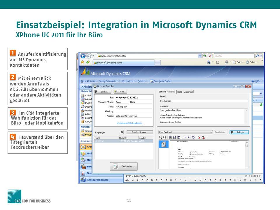 11 Einsatzbeispiel: Integration in Microsoft Dynamics CRM XPhone UC 2011 für Ihr Büro Anruferidentifizierung aus MS Dynamics Kontaktdaten 1 1 Im CRM i