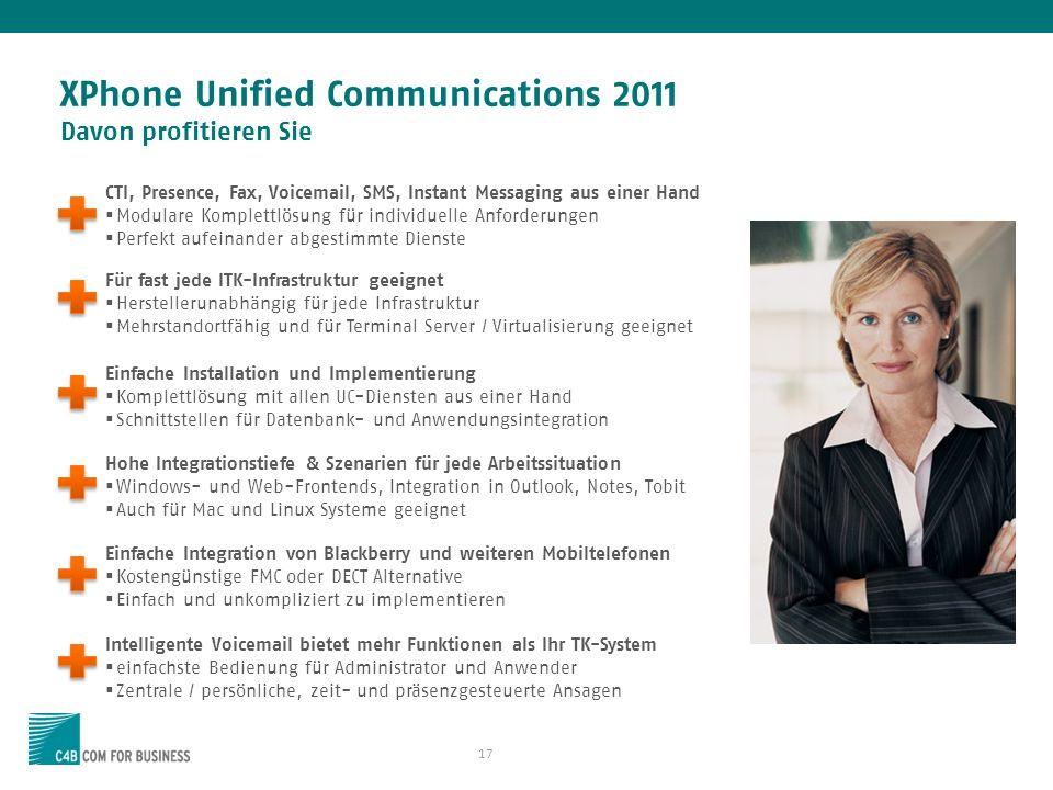 17 XPhone Unified Communications 2011 Davon profitieren Sie Für fast jede ITK-Infrastruktur geeignet Herstellerunabhängig für jede Infrastruktur Mehrs