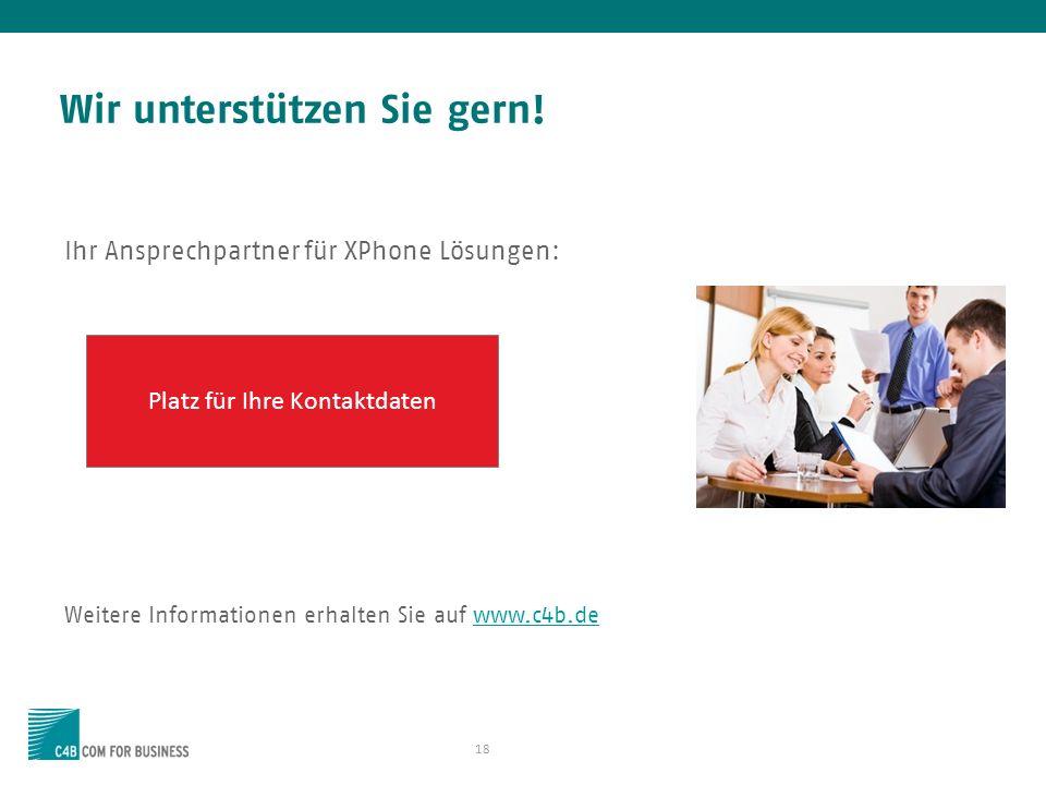 18 Wir unterstützen Sie gern! Ihr Ansprechpartner für XPhone Lösungen: Weitere Informationen erhalten Sie auf www.c4b.dewww.c4b.de Platz für Ihre Kont
