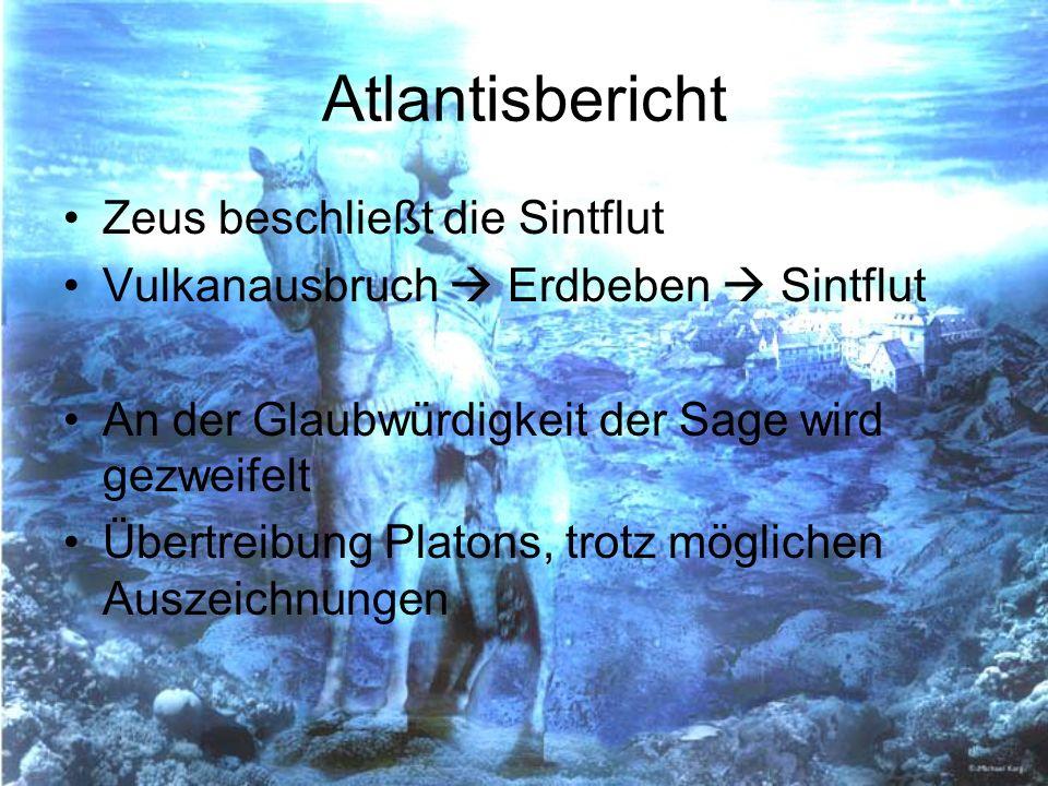 Atlantisbericht Zeus beschließt die Sintflut Vulkanausbruch Erdbeben Sintflut An der Glaubwürdigkeit der Sage wird gezweifelt Übertreibung Platons, tr