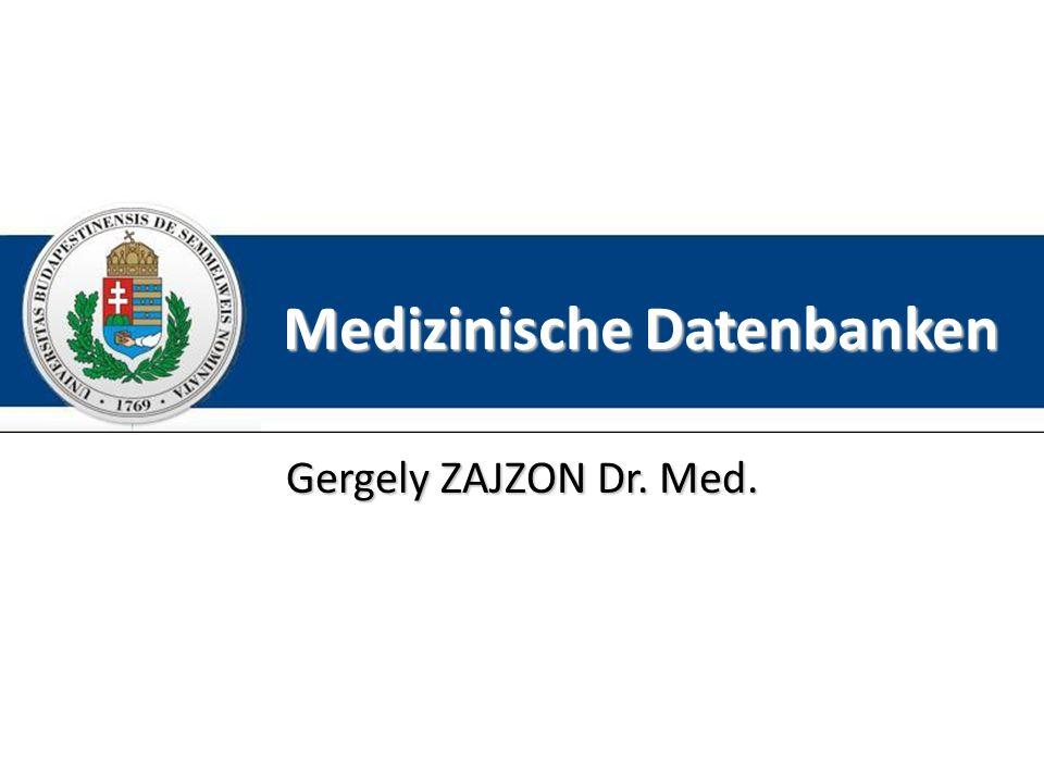 Medizinische Datenbanken Gergely ZAJZON Dr. Med.