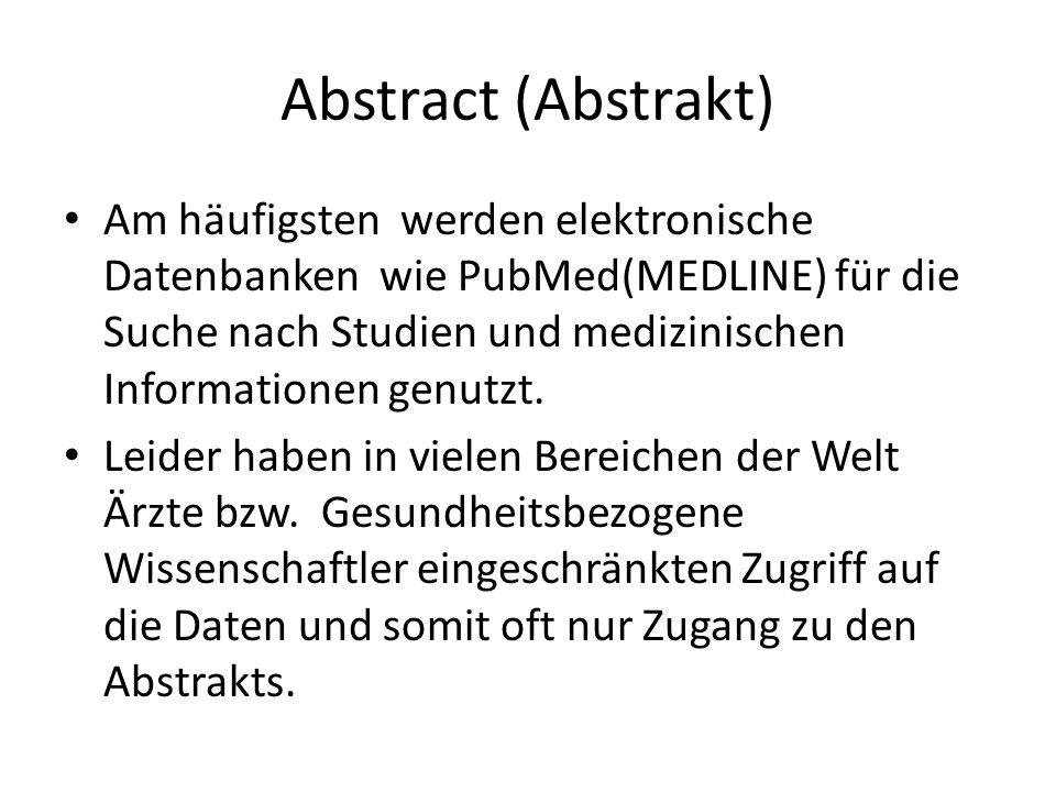 Abstract (Abstrakt) Am häufigsten werden elektronische Datenbanken wie PubMed(MEDLINE) für die Suche nach Studien und medizinischen Informationen genu