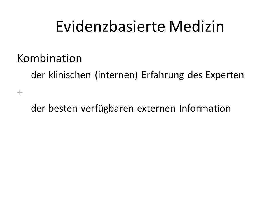 Evidenzbasierte Medizin Kombination der klinischen (internen) Erfahrung des Experten + der besten verfügbaren externen Information