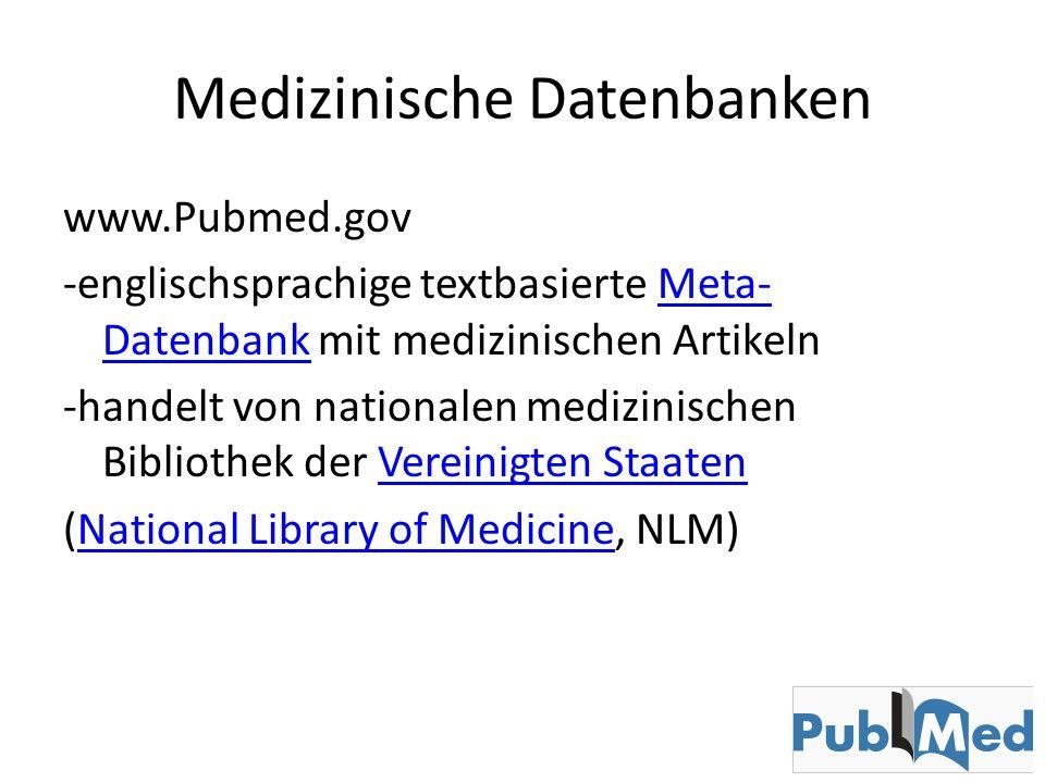 Medizinische Datenbanken www.Pubmed.gov -englischsprachige textbasierte Meta- Datenbank mit medizinischen ArtikelnMeta- Datenbank -handelt von nationa