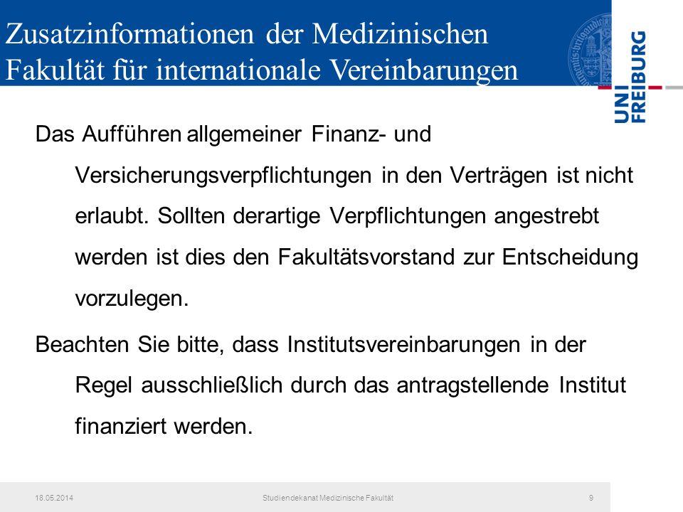 18.05.2014Studiendekanat Medizinische Fakultät9 Das Aufführen allgemeiner Finanz- und Versicherungsverpflichtungen in den Verträgen ist nicht erlaubt.