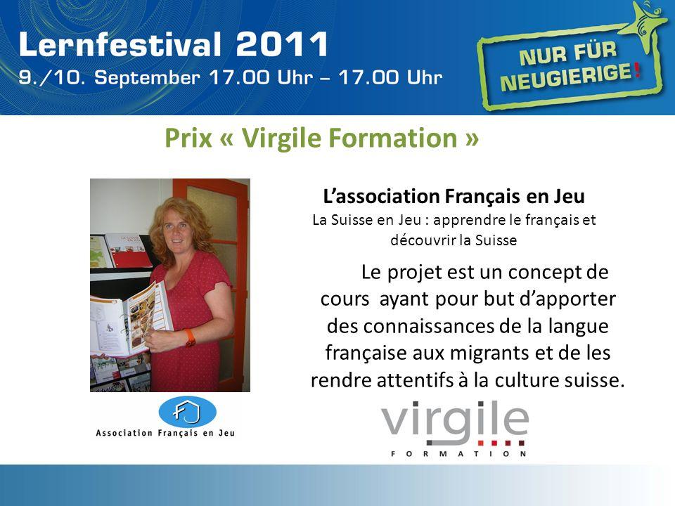 Prix « Virgile Formation » Lassociation Français en Jeu La Suisse en Jeu : apprendre le français et découvrir la Suisse Le projet est un concept de co