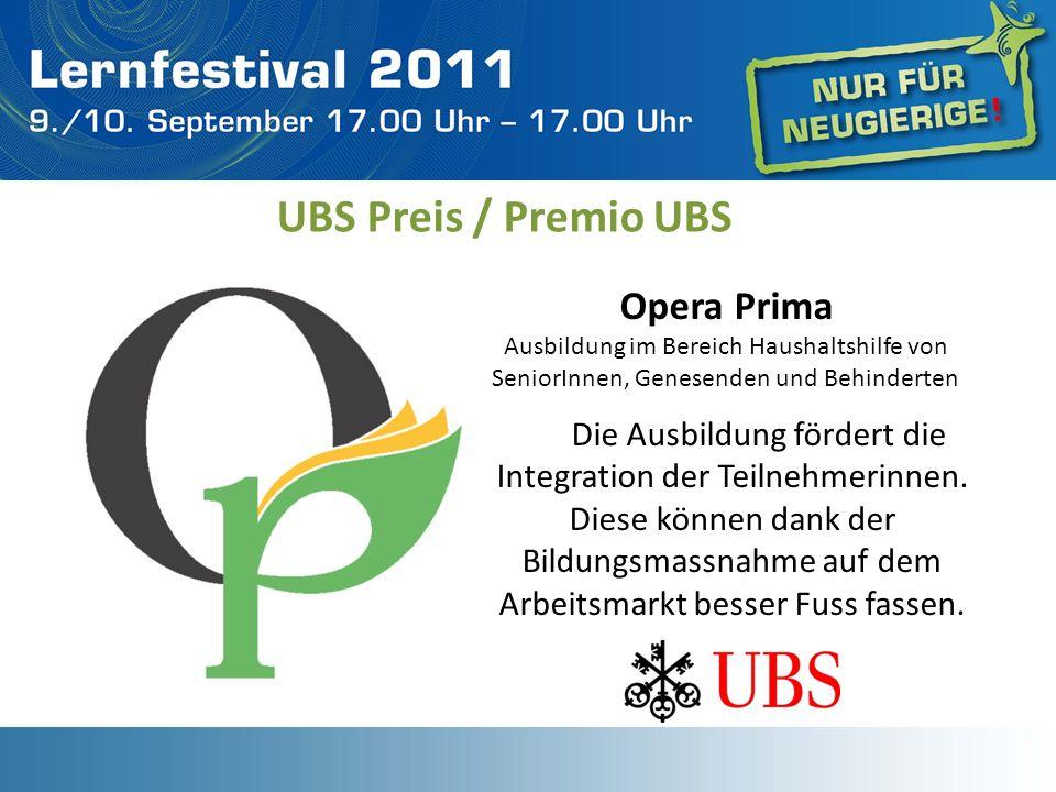 UBS Preis / Premio UBS Opera Prima Ausbildung im Bereich Haushaltshilfe von SeniorInnen, Genesenden und Behinderten Die Ausbildung fördert die Integra
