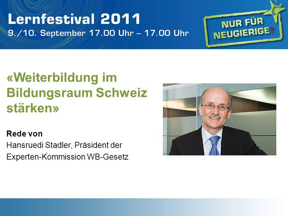 «Weiterbildung im Bildungsraum Schweiz stärken» Rede von Hansruedi Stadler, Präsident der Experten-Kommission WB-Gesetz