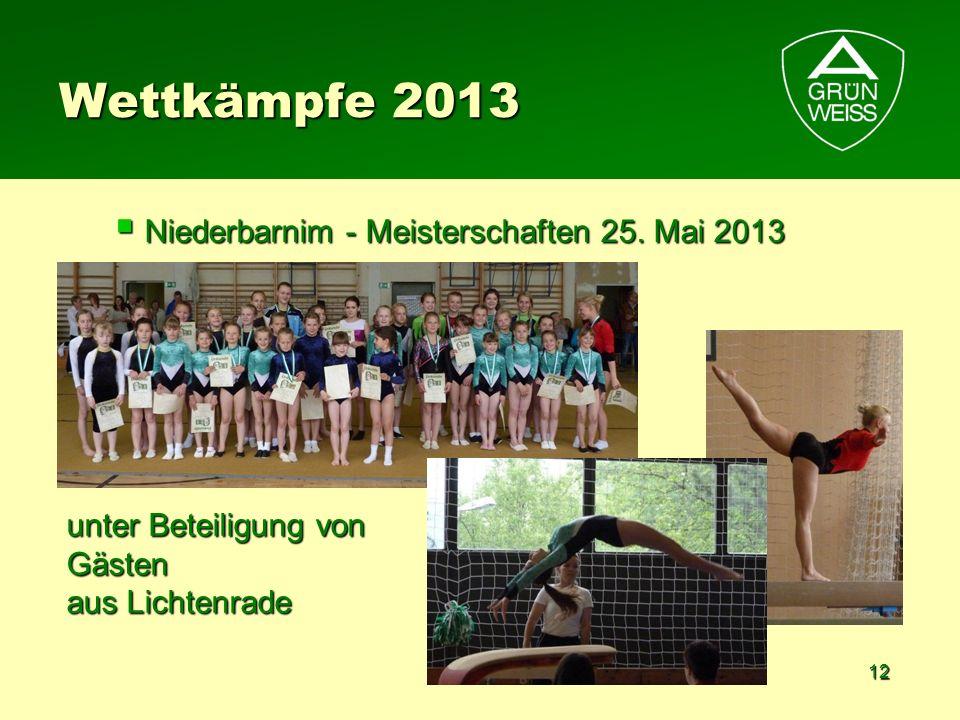 12 Wettkämpfe 2013 Niederbarnim - Meisterschaften 25. Mai 2013 Niederbarnim - Meisterschaften 25. Mai 2013 unter Beteiligung von Gästen aus Lichtenrad