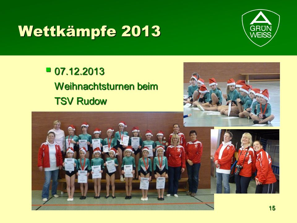 15 Wettkämpfe 2013 07.12.2013 Weihnachtsturnen beim TSV Rudow 07.12.2013 Weihnachtsturnen beim TSV Rudow