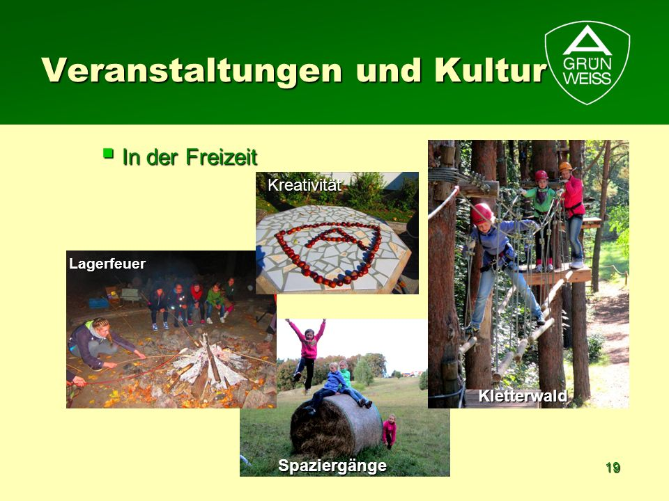 19 In der Freizeit In der Freizeit Veranstaltungen und Kultur Lagerfeuer Spaziergänge Kletterwald Kreativität