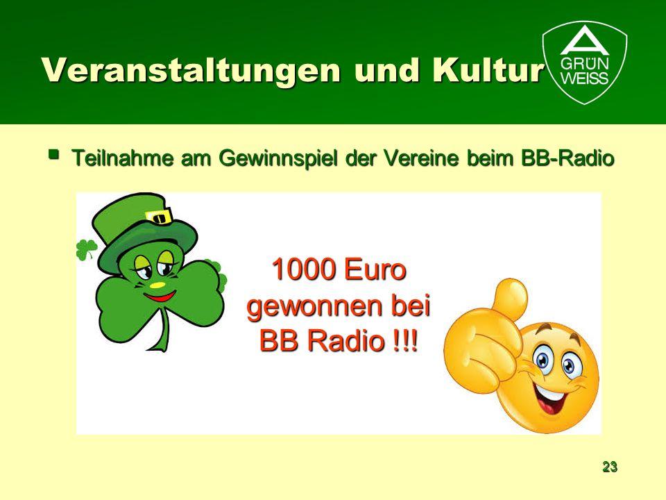 23 Teilnahme am Gewinnspiel der Vereine beim BB-Radio Teilnahme am Gewinnspiel der Vereine beim BB-Radio Veranstaltungen und Kultur 1000 Euro gewonnen