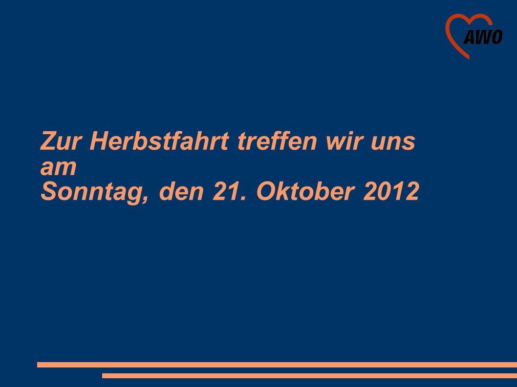 Zur Herbstfahrt treffen wir uns am Sonntag, den 21. Oktober 2012