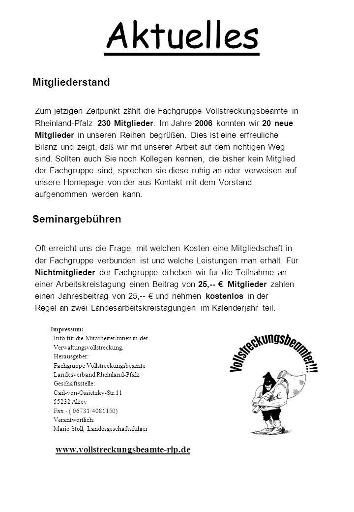 Aktuelles Mitgliederstand Zum jetzigen Zeitpunkt zählt die Fachgruppe Vollstreckungsbeamte in Rheinland-Pfalz 230 Mitglieder. Im Jahre 2006 konnten wi