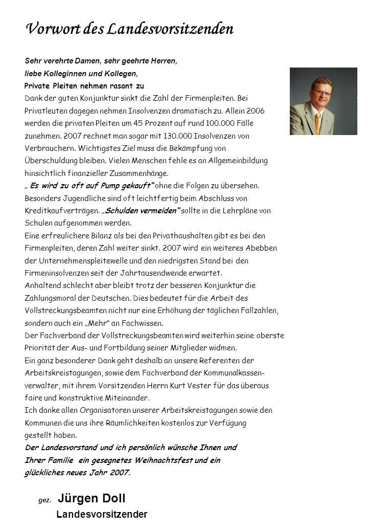 Für langjährige Mitgliedschaft in der Fachgruppe werden im Jahre 2007 nachfolgende Vollstreckungsbeamte und Mitglieder geehrt: 10Jahre VG Bad Kreuznach Ess, Ralf, StV Bad Kreuznach Heim, Andreas, VG Wachenheim Janzer, Boris, VG Wöllstein Jung, Edgar, VG Altenkirchen Kempf, Baldur, KV Altenkirchen Klingenschmitt, Hans Roland, StV Bad Kreuznach Lämbgen, Franziska, VG Asbach Lennarz, Anton, VG Maifeld Müller, Hartmut, VG Bad Münster-Ebernburg Preusser, Werner, VG Maifeld 20 Jahre Öttl, Alexander, VG Landau-Land 25 Jahre Baldauf, Franz, VG Rammstein-Miesenbach Greiner, Volker, StV Pirmasens Heinzen, Ernst, VG Daun Lagas, Rainer, KV Germersheim VG Puderbach 30 Jahre Brückner, Peter, StV Mainz Immik, Kurt, VG Kröv-Bausendorf Leineweber, Helmut, VG Kell am See
