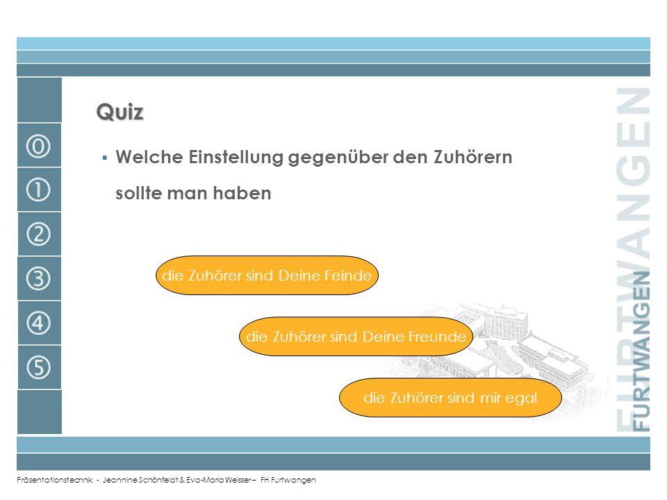Präsentationstechnik - Jeannine Schönfeldt & Eva-Maria Weisser – FH Furtwangen Quiz einen Feldherrn Wen sollte man sich während des Vortrages als Vorb