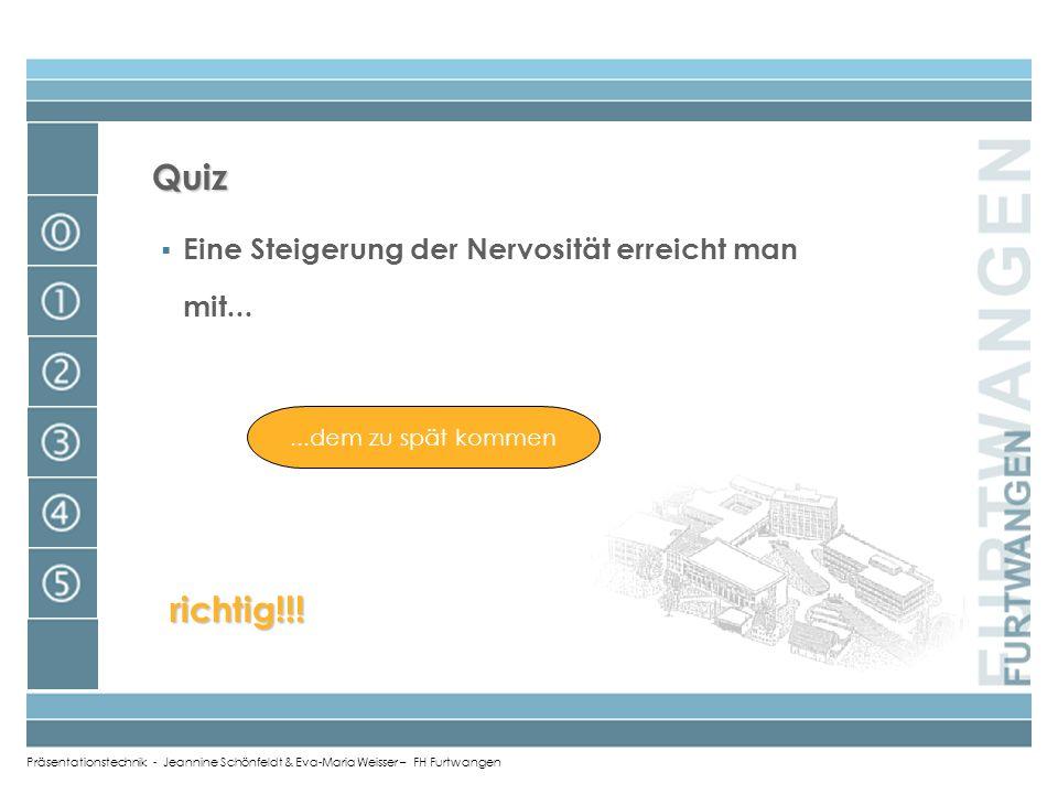 Präsentationstechnik - Jeannine Schönfeldt & Eva-Maria Weisser – FH Furtwangen Quiz...dem zu spät kommen einer guten Vorbereitung dem Auswendiglernen