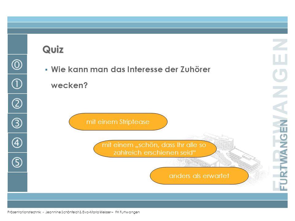 Präsentationstechnik - Jeannine Schönfeldt & Eva-Maria Weisser – FH Furtwangen Quiz...dem zu spät kommen Eine Steigerung der Nervosität erreicht man m