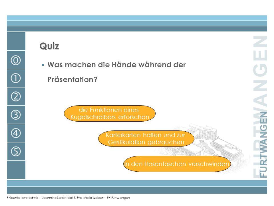 Präsentationstechnik - Jeannine Schönfeldt & Eva-Maria Weisser – FH Furtwangen Quiz anders als erwartet Wie kann man das Interesse der Zuhörer wecken?